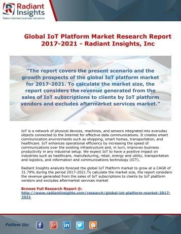 Global IoT Platform Market Research Report 2017-2021 - Radiant Insights