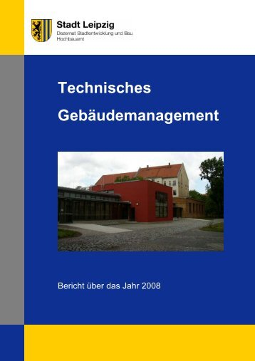 Technisches Gebäudemanagement Bericht 2008 - Stadt Leipzig