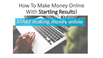 How To Make Money Online With Startling Results!