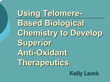 Using Telomere- Based Biological Chemistry to Develop Superior ...