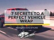 7 Secrets To A Perfect Vehicle Wrap