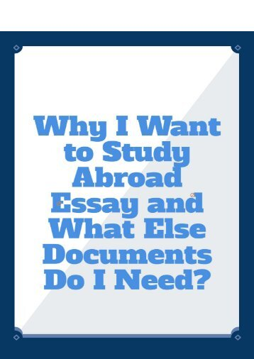 why do i want to study abroad essay Why do some students study abroad  department in their field of study for example, students who want to specialize in physics  re: why study abroad essay :.