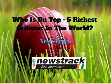 Who Is On Top - 5 Richest Cricketer In The World