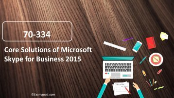 70-334 ExamGood Microsoft Skype for Business 2015 70-334 Real Dumps Questions