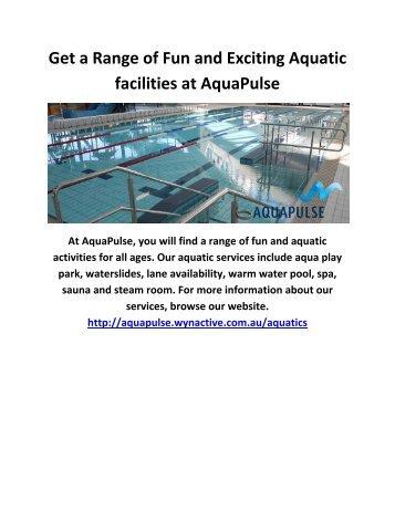 Get a Range of Fun and Exciting Aquatic facilities at AquaPulse