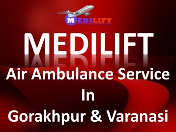 Avail India's Best Air Ambulance Service in Gorakhpur by Medilift