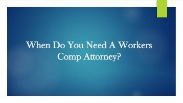 When Do You Need A Workers Comp Attorney