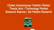 Global Autonomous Vehicle Market Trends 2023 | Technology Market Research Reports