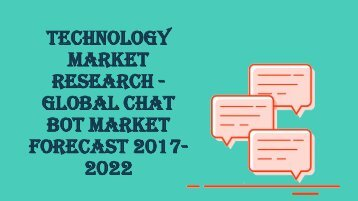 Technology Market Research|Global Chatbot Market Forecast 2017-2022
