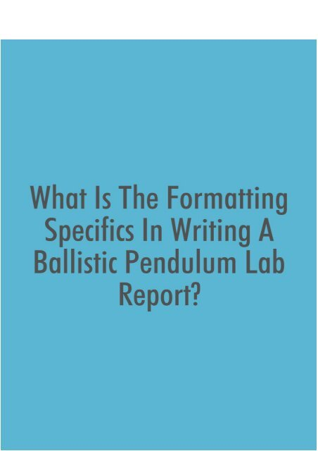 What Is the Formatting Specifics in Writing a Ballistic Pendulum Lab Report?