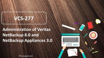 VCS-277 Administration of Veritas NetBackup 8.0 and NetBackup Appliances 3.0 exam questions