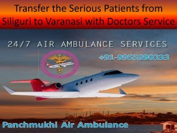 Panchmukhi Air Medical Ambulance Services from Siliguri to Varansi with Doctors Facilities