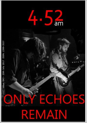 4.52am Issue: 043 20th July 2017 The Only Echoes Remain Issue