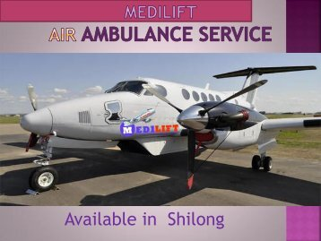 Get Advance Air Ambulance Service in Shilong by Medilift