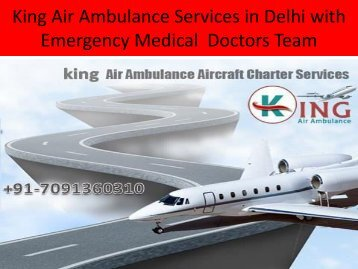 King Air Medical Ambulance Services from Guwahati to Delhi with Doctors Facilities