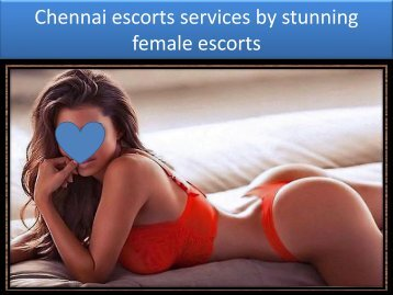 Chennai escorts services by stunning female escorts