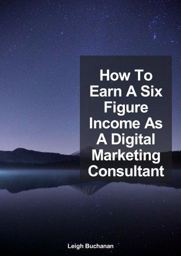 How To Earn A Six Figure Income As A Digital Marketing Consultant