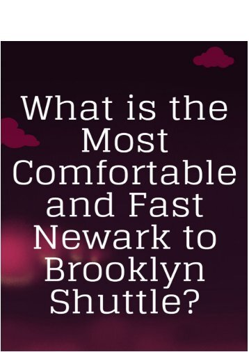 What Is the Most Comfortable and Fast Newark to Brooklyn Shuttle?