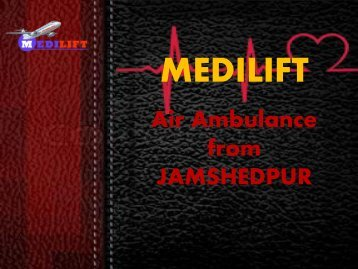 Get Best and Safe Air Ambulance from Jamshedpur by Medilift