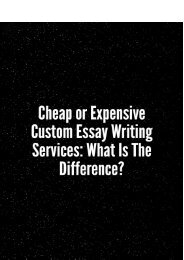 Cheap or Expensive Custom Essay Writing Services What Is The Difference