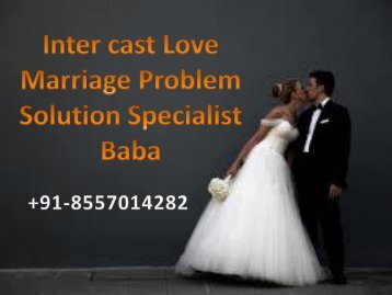 Intercast Love Marriage Problem Solution Specialist Baba