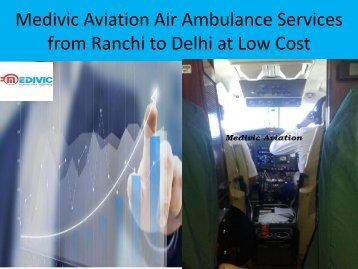Medivic Aviation Air Ambulance Services from Ranchi to Delhi