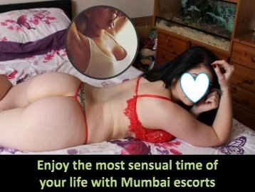 Enjoy the most sensual time of your life with Mumbai escorts