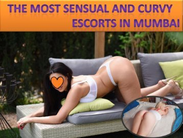 The most sensual and curvy escorts in Mumbai