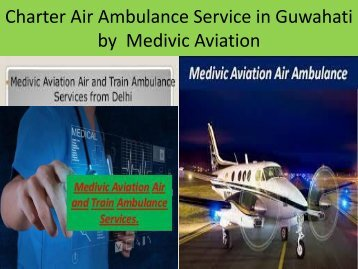 Charter Air Ambulance Service in Guwahati by  Medivic Aviation Air Ambulance
