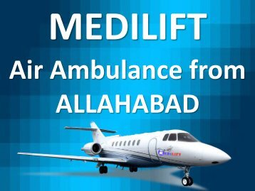 Get the Benefit of Hi-tech Air Ambulance from Allahabad by Medilift