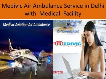 Medivic Air Ambulance Service in Delhi with  Medical facility