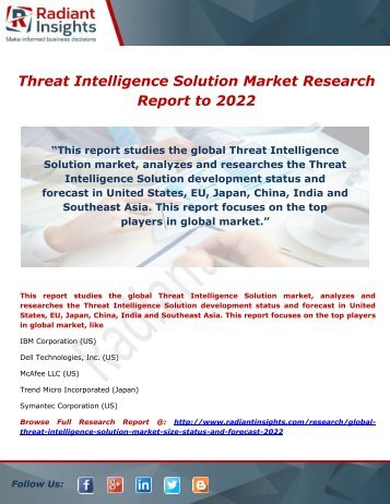 Threat Intelligence Solution Market - Trends, Demand, Analysis & Forecasts to 2022 by Radiant Insights,Inc