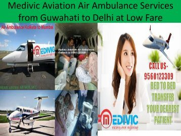 Medivic Aviation Air Ambulance Services from Guwahati to Delhi at Low Cost