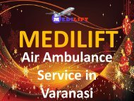 Worry to Shift Your Patient – Avail Medilift Air Ambulance Service in Varanasi