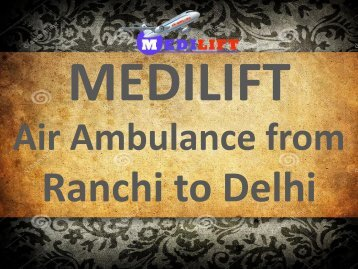 Pick the Best Air Ambulance from Ranchi to Delhi by Medilift