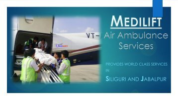 Pick the Best Air Ambulance from Siliguri Anytime by Medilift