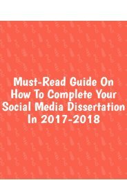 Must-Read Guide on How to Complete Your Social Media Dissertation in 2017-2018