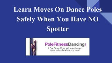 Learn Moves On Dance Poles Safely When You Have NO Spotter