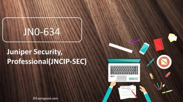ExamGood JN0-634 Juniper Security, Professional(JNCIP-SEC) exam questions material