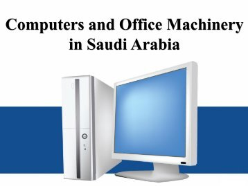 Computers and Office Machinery Market Sizes (historic and Forecasts) in Saudi Arabia
