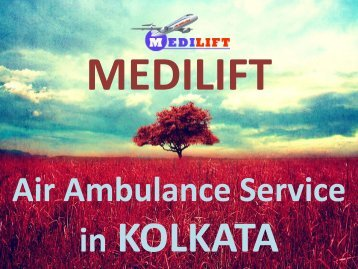 Avail the Advantage of World's Best Air Ambulance Service in Kolkata