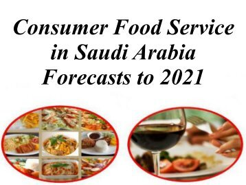 Consumer Food Service in Saudi Arabia Forecasts to 2021