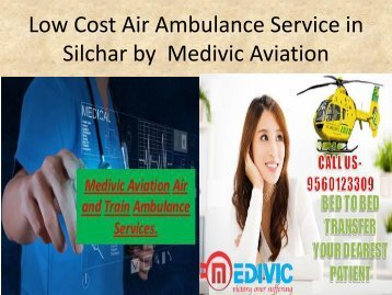 Low Cost Air Ambulance Service in Silchar by Medivic Aviation