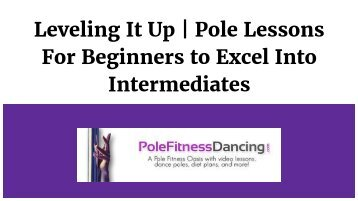 Leveling It Up - Pole Lessons For Beginners to Excel Into Intermediates