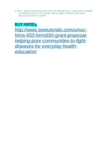 UMUC HIMS 650 HIMS650 GRANT PROPOSAL- HELPING POOR COMMUNITIES TO FIGHT DISEASES FOR EVERYDAY HEALTH EDUCATION