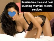 Russian beauties and desi stunning female Mumbai escorts services
