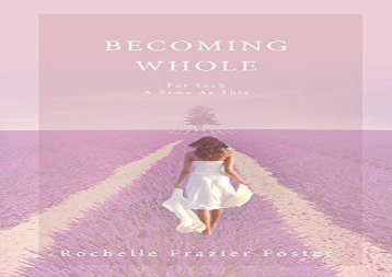 Becoming Whole: For Such a Time as This: A Guided Journey to Freedom and Healing. (Rochelle Frazier Foster)
