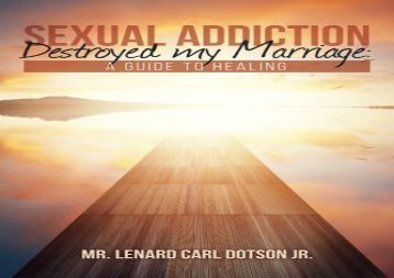 Sexual Addiction Destroyed my Marriage: A guide to Healing (Mr. Lenard Carl Dotson Jr.)