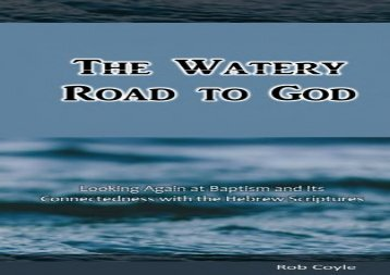 The Watery Road to God: Looking Again at Baptism and Its Connectedness to the Hebrew Scriptures (Rob Coyle)