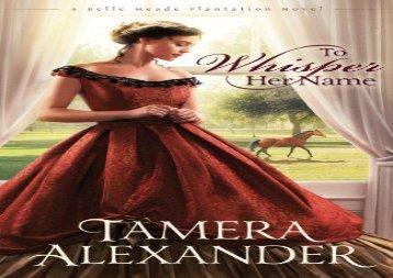 To Whisper Her Name (Belle Meade Plantation Novels) (Tamera Alexander)